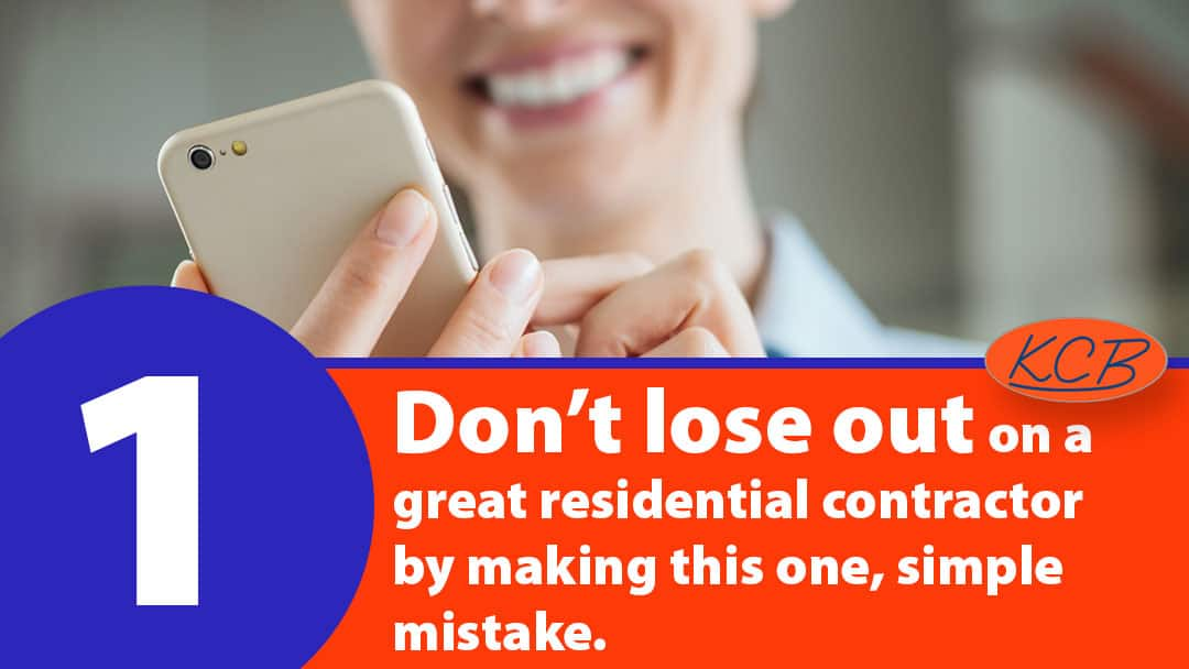 Don't lose out on a great residential contractor by making