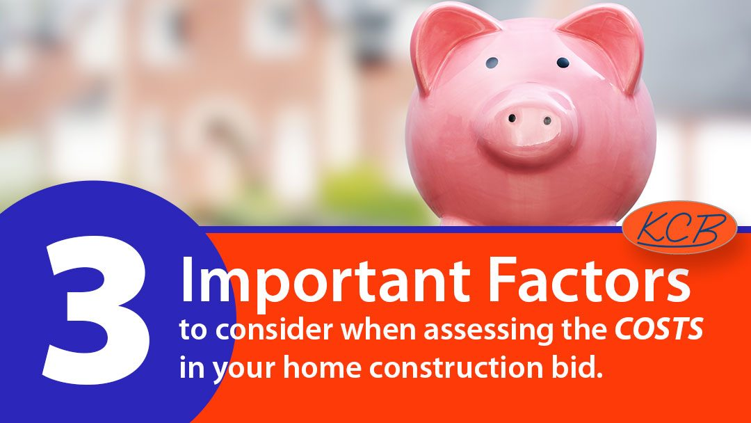 3 important factors to consider when assessing the costs in your home construction bid