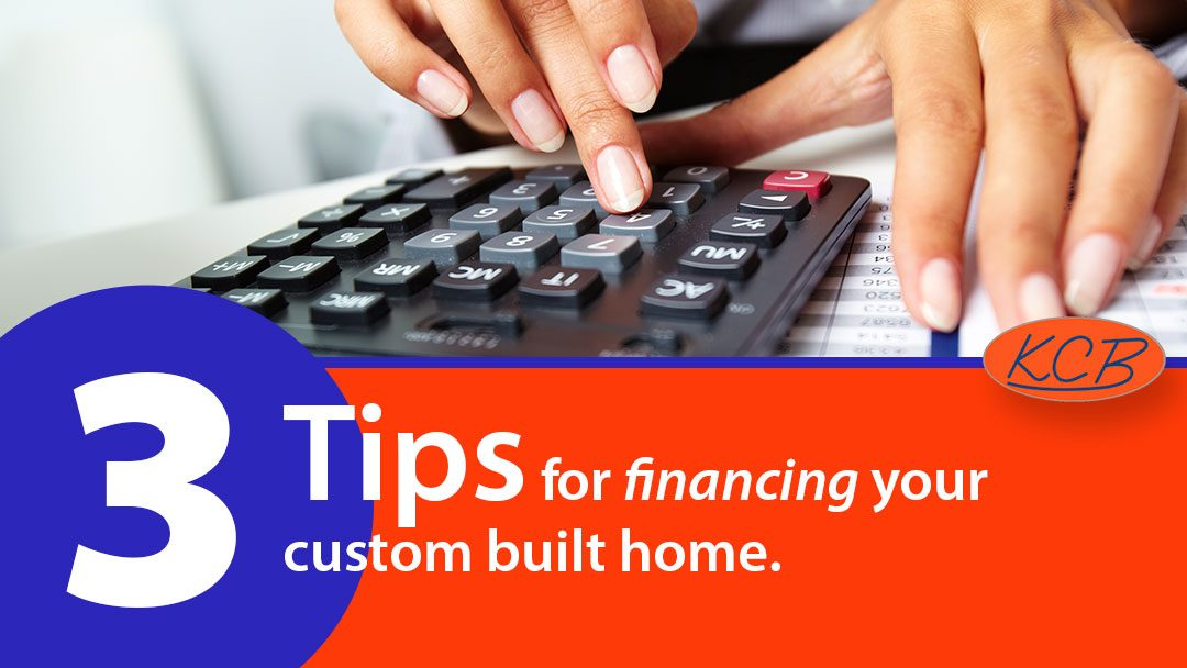 3 tips for financing your custom built home