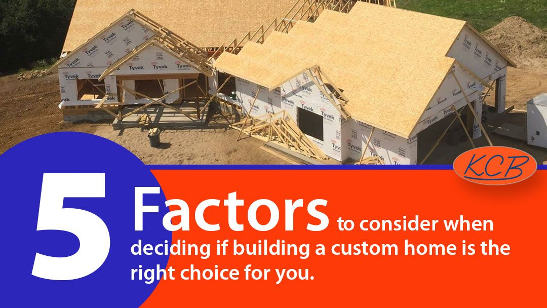 5 Factors to consider when deciding if building a custom home is the right choice for you