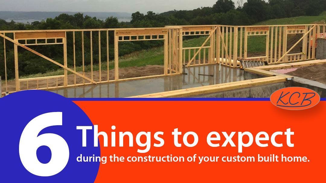 6 Things to expect during the construction of your custom built home.