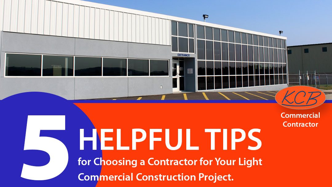 5 Helpful Tips for Choosing a Contractor for Your Light Commercial Construction Project.